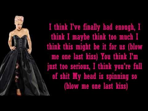 P!nk- Blow Me (One Last Kiss) Lyrics