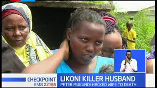 KILLER HUSBAND: Man hacks wife to death at Mbuyuni in Likoni, Mombasa County