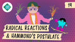 Radical Reactions & Hammond's Postulate: Crash Course Organic Chemistry #19