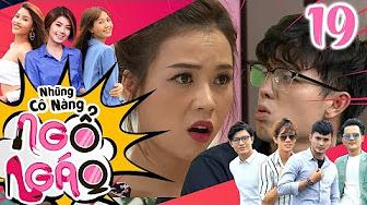 NHỮNG CÔ NÀNG NGỔ NGÁO | TẬP 19 | Sam - Phương Linh - Nhung Gumiho bấn loạn vì nghi BiMax có con rơi