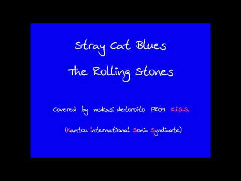 Stray Cat Blues / The Rolling Stones ( covered by mukasi detoroito FROM K.I.S.S. )