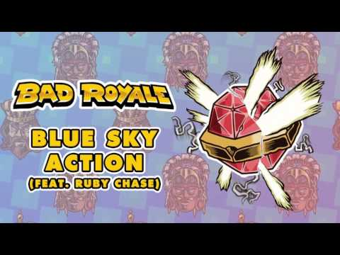 Bad Royale - Blue Sky Action (feat. Ruby Chase) [Official Full Stream]