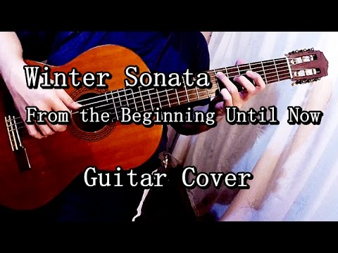 From The Beginning Until Now - Winter Sonata (Guitar Cover)