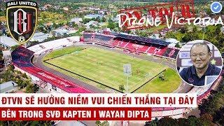 Đột nhập sân thi đấu Việt Nam - Indonesia | Chảo lửa phong cách Châu Âu giữa thiên đường tình yêu