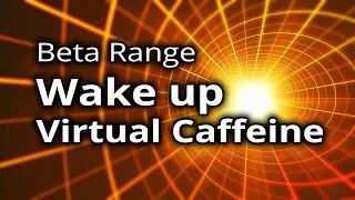 BINAURAL BEATS: Wake up ENERGY - Virtual Caffeine Beta Brainwaves