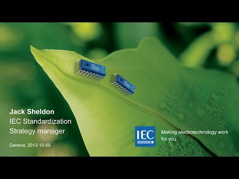 An introduction to the IEC by Jack Sheldon, IEC Standardization Strategy Manager