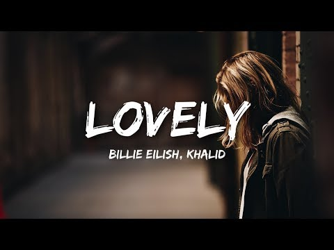 Billie Eilish, Khalid - lovely (Lyrics / Lyrics Video)