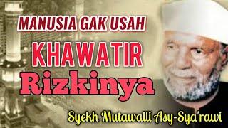 Jangan Mengkhawatirkan Rizki oleh Syekh Mutawalli Asy-Sya'rawi