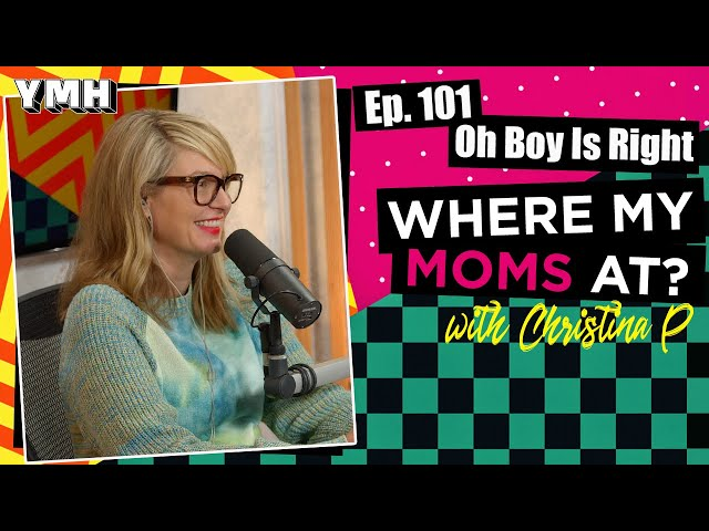 Ep. 101 Oh Boy Is Right   Where My Moms At?