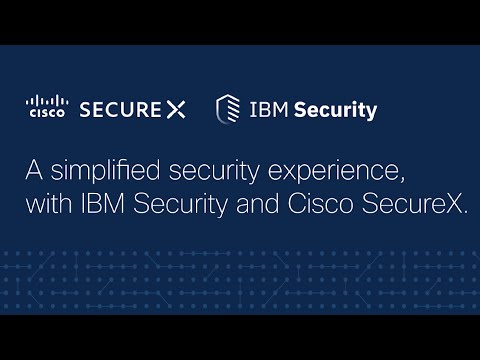 A Simplified Security Experience, With IBM Security And Cisco SecureX