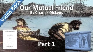 Part 01 - Our Mutual Friend Audiobook by Charles Dickens (Book 1, Chs 1-5)