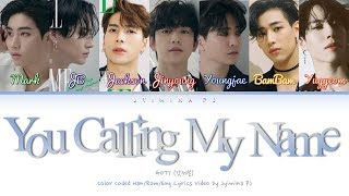 GOT7 (갓세븐) - 'You Calling My Name (니가 부르는 나의 이름)' Lyrics (Color Coded_Han_Rom_Eng)