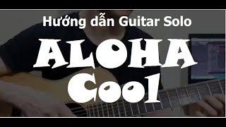 Hướng dẫn: Aloha(Cool) Gutar solo Tutorial - Thành Toe
