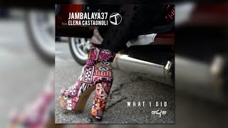 JAMBALAYA 37 feat. Elena Castagnoli - What I Did | Music Teaser
