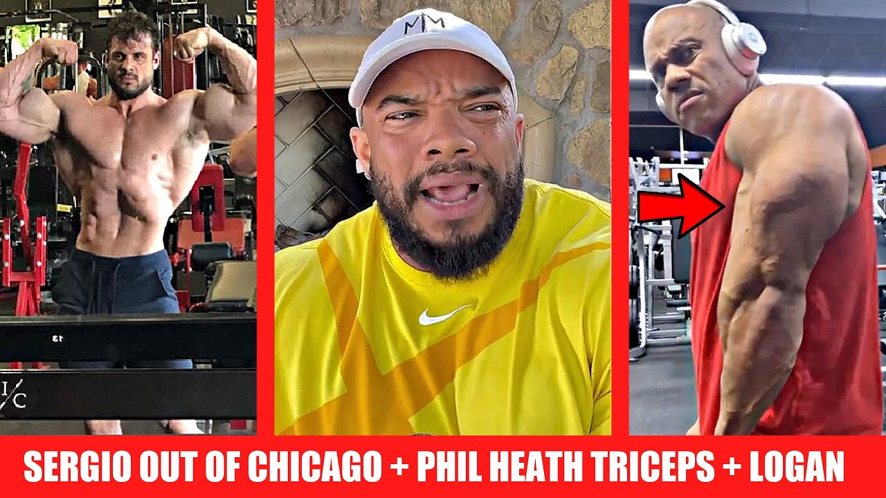 Sergio jr Officially OUT of Chicago/Not Happy + Phil Heath Physique Update + Logan Franklin Improved