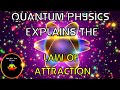 Quantum Physics Explains The Law Of Attraction
