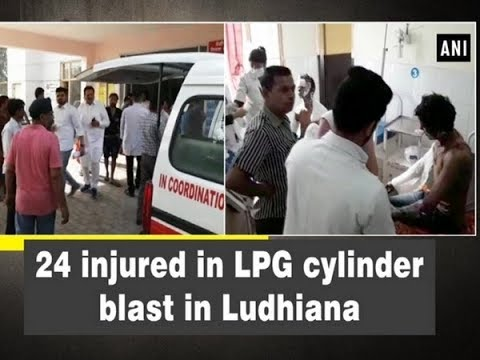 24 injured in LPG cylinder blast in Ludhiana - Punjab News