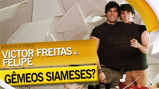 Victor Freitas e Felipe já foram Siameses?