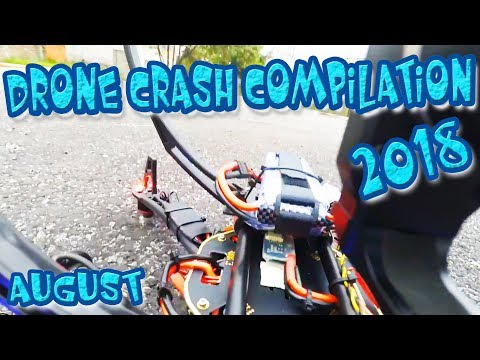 Drone Crash 2018 Compilation High Definition Video August