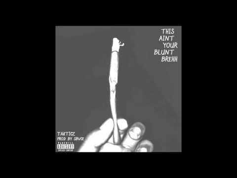 Takticz - This Aint Your Blunt Brehh (Prod By Sbvce)