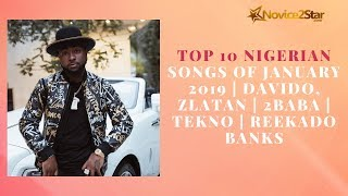 Top 10 Nigerian Songs Of January 2019  Davido Zlatan  2Baba  Tekno  Reekado Banks