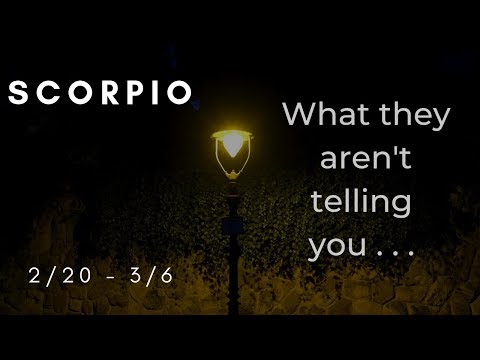 SCORPIO: What they aren't telling you . . . 2/20 - 3/6