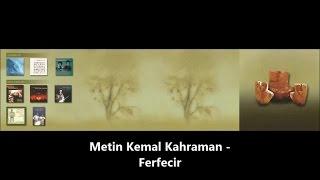 METİN KEMAL KAHRAMAN - Ferfecir