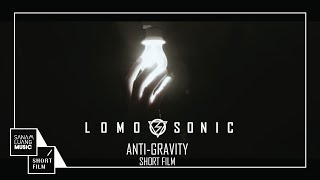 LOMOSONIC Anti Gravity【Short Film】