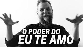 "O Poder Do ""eu Te Amo"" | Marcos Piangers"