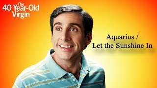 The 40 Year Old Virgin - Aquarius/Let the Sunshine In | HD