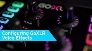 GoXLR How To Series: Configuring GoXLR Voice Effects