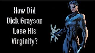 How Did Dick Grayson Lose His Viriginity?