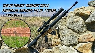 The Ultimate Varmint Rifle - Franklin Armory F17 in 17WSM AR15 Build