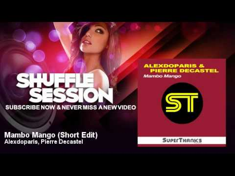 Alexdoparis, Pierre Decastel - Mambo Mango - Short Edit