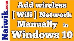 How to add Wireless  [ Wifi ] Network manually in Windows 10