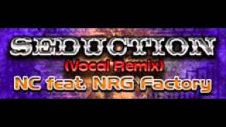 Seduction (Vocal Remix) - NC feat. NRG Factory