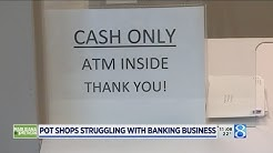 Pot shops struggling with banking business