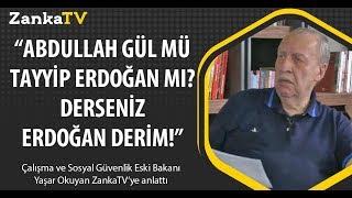 Abdullah Gül mü Tayyip Erdoğan mı derseniz Erdoğan derim Yaşar Okuyan