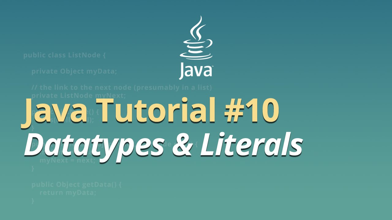 Java Tutorial - #10 - Datatypes & Literals