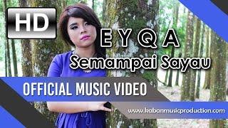 EYQA   Semampai Sayau (Official Music Video)