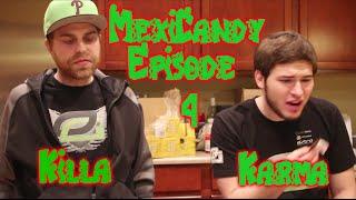 Mexicandy Ep 4 - Killa and Karma!