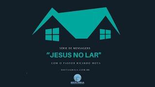 SÉRIE - JESUS NO LAR III - 24/05/2020