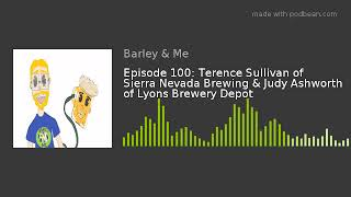 Episode 100: Terence Sullivan of Sierra Nevada Brewing & Judy Ashworth of Lyons Brewery Depot