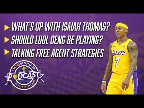 Lakers Podcast: What's Up With Isaiah Thomas? Should Luol Deng Be Playing? Free Agent Strategies