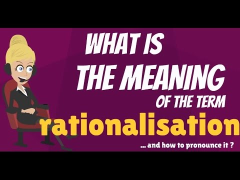What is RATIONALISATION? What does RATIONALISATION mean? RATIONALISATION meaning & explanation