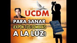 154- UN CURSO DE MILAGROS: PARA SANAR, ¡EXPÓN TUS SOMBRAS A LA LUZ!