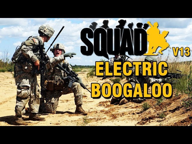 Electric Boogaloo | Squad V13 Gameplay