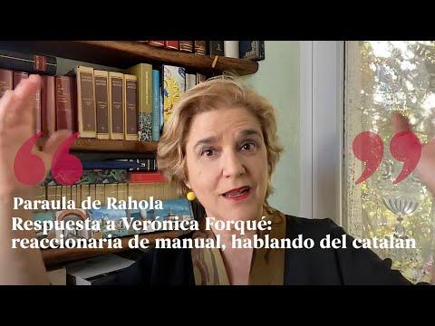 PARAULA DE RAHOLA | Respuesta A Verónica Forqué: Reaccionaria De Manual, Hablando Del Catalán.