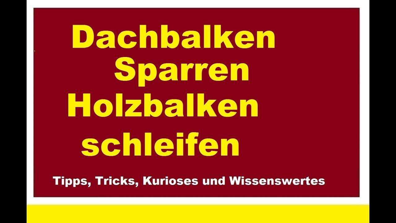 Gut gemocht Dachbalken Dachsparren Sparren abschleifen Holzbalken Dachstuhl BR86