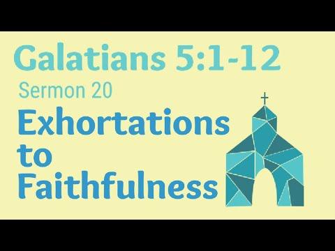 GALATIANS 5:1-12. Sermon 20. Exhortations To Faithfulness